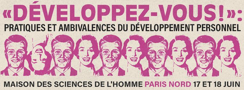 Colloque Développez-vous ! Pratiques et ambivalences du dévelopement personnel. Maison des sciences de l'Homme Paris Nord, 17-18 juin 2021